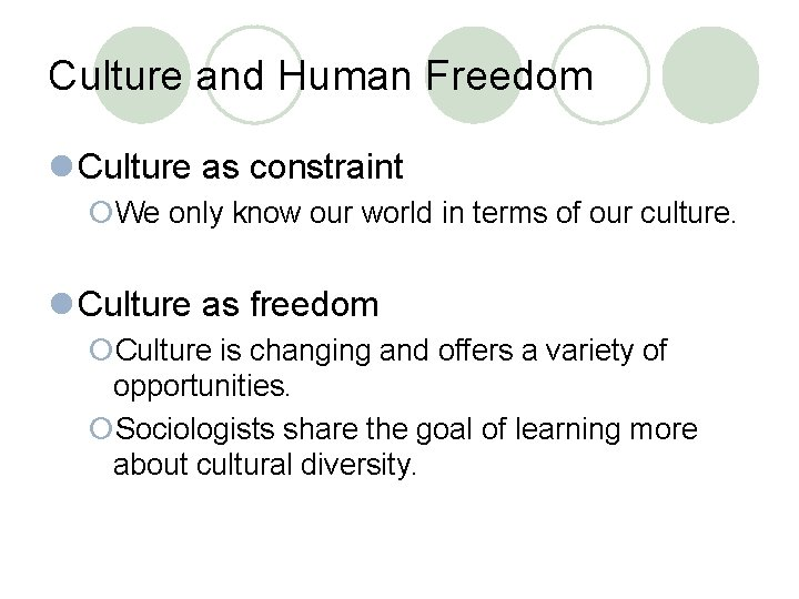 Culture and Human Freedom l Culture as constraint ¡We only know our world in