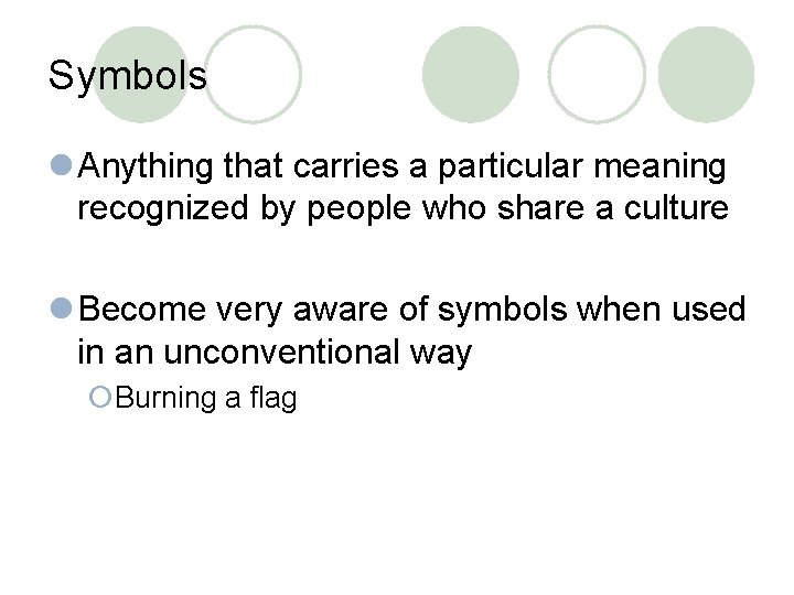 Symbols l Anything that carries a particular meaning recognized by people who share a