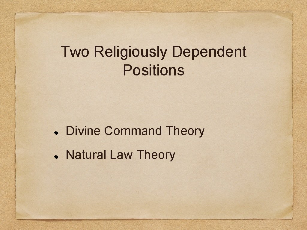 Two Religiously Dependent Positions Divine Command Theory Natural Law Theory