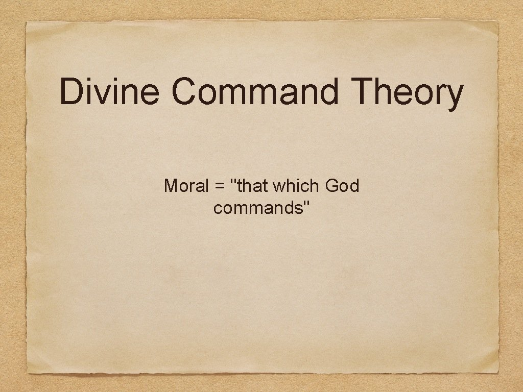"""Divine Command Theory Moral = """"that which God commands"""""""