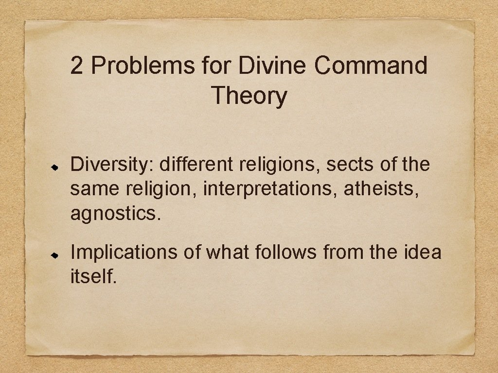 2 Problems for Divine Command Theory Diversity: different religions, sects of the same religion,