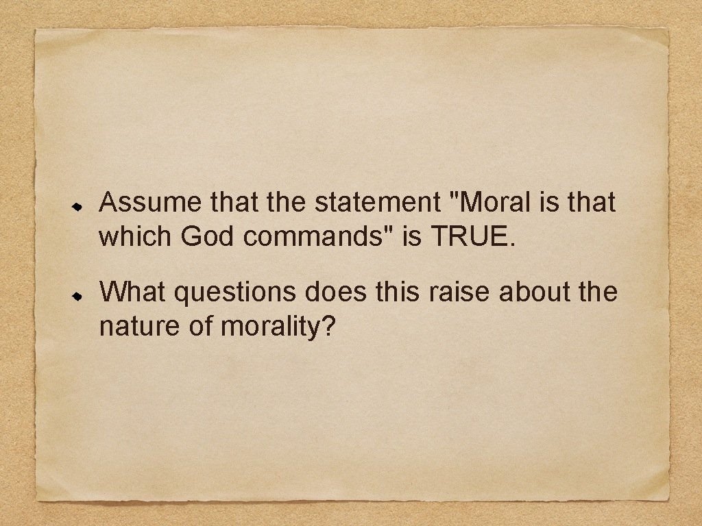 """Assume that the statement """"Moral is that which God commands"""" is TRUE. What questions"""