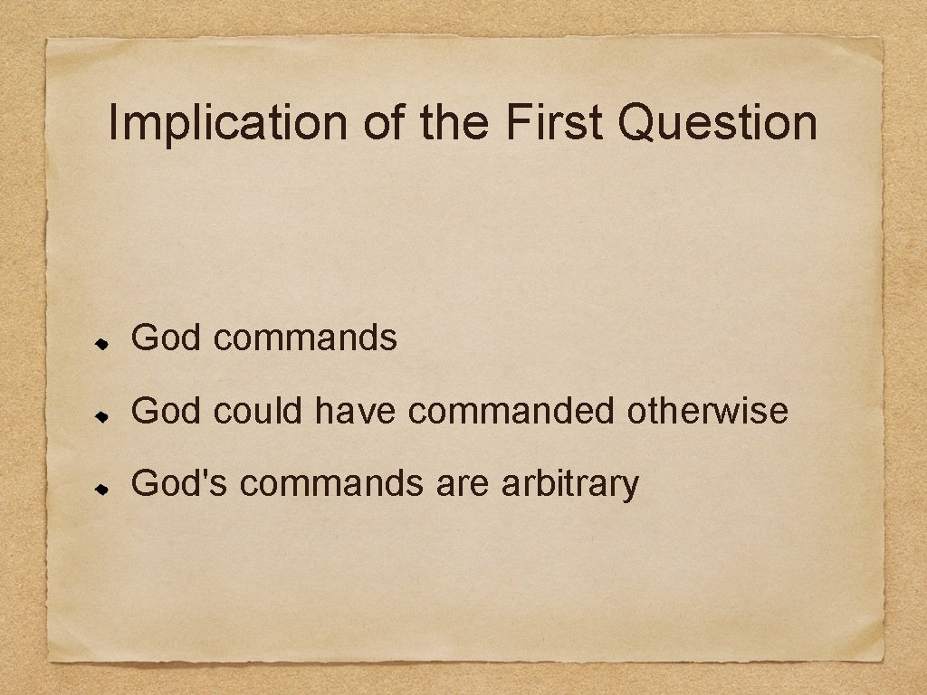 Implication of the First Question God commands God could have commanded otherwise God's commands