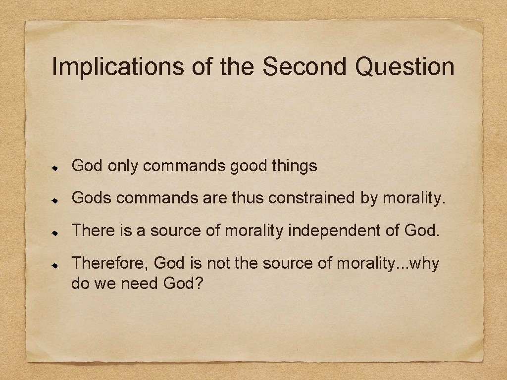 Implications of the Second Question God only commands good things Gods commands are thus