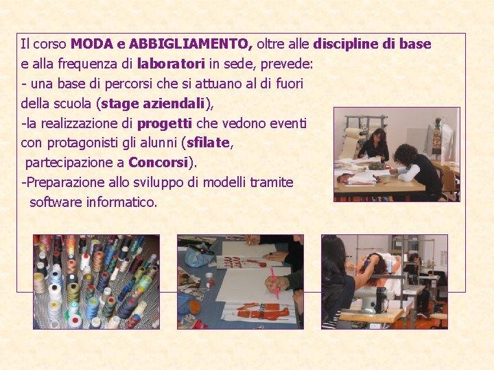 Il corso MODA e ABBIGLIAMENTO, oltre alle discipline di base e alla frequenza di