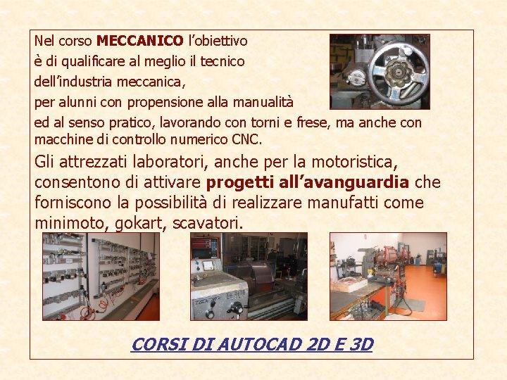 Nel corso MECCANICO l'obiettivo è di qualificare al meglio il tecnico dell'industria meccanica, per