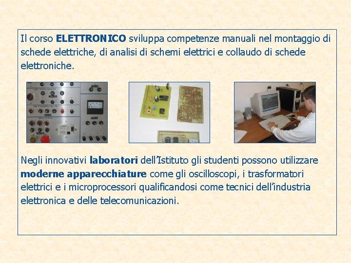 Il corso ELETTRONICO sviluppa competenze manuali nel montaggio di schede elettriche, di analisi di
