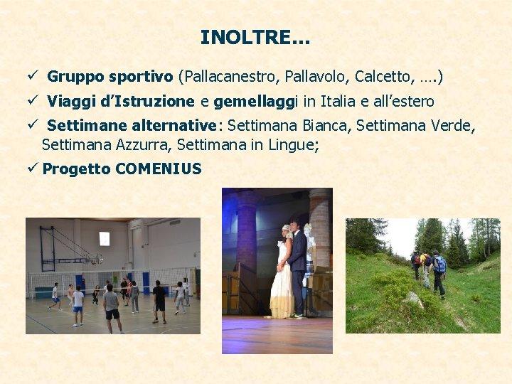 INOLTRE… ü Gruppo sportivo (Pallacanestro, Pallavolo, Calcetto, …. ) ü Viaggi d'Istruzione e gemellaggi