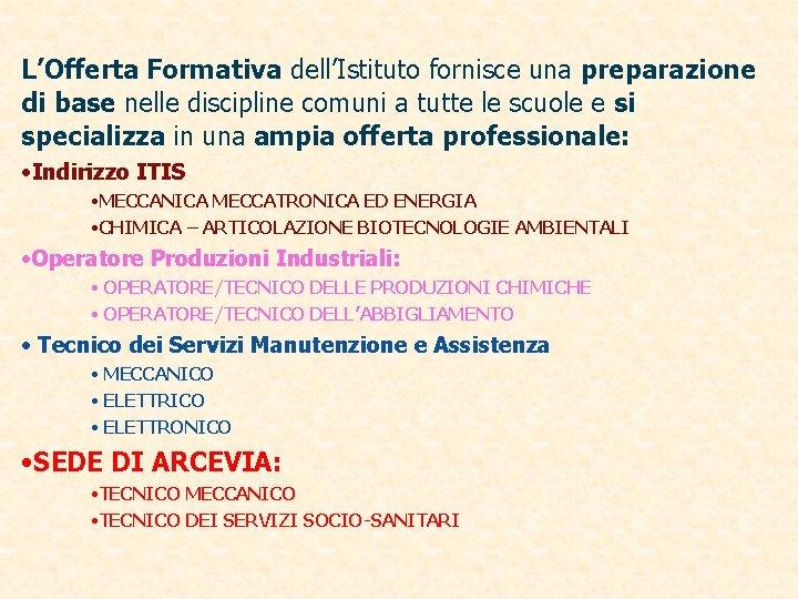 L'Offerta Formativa dell'Istituto fornisce una preparazione di base nelle discipline comuni a tutte le