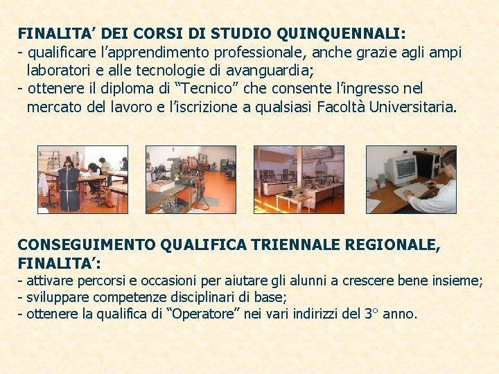FINALITA' DEI CORSI DI STUDIO QUINQUENNALI: - qualificare l'apprendimento professionale, anche grazie agli ampi