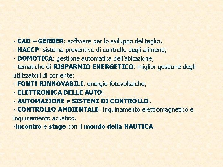 - CAD – GERBER: software per lo sviluppo del taglio; - HACCP: sistema preventivo