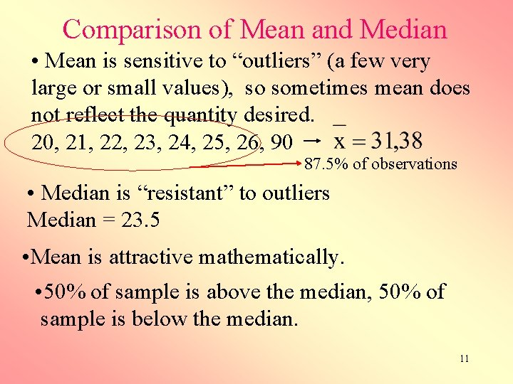 """Comparison of Mean and Median • Mean is sensitive to """"outliers"""" (a few very"""