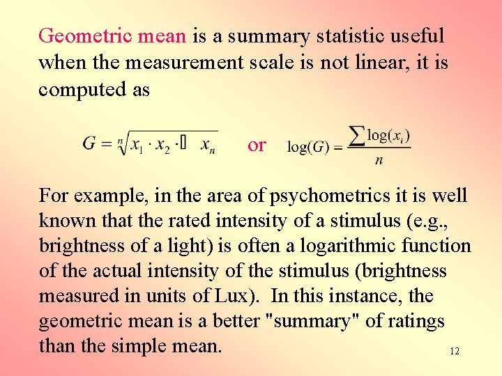 Geometric mean is a summary statistic useful when the measurement scale is not linear,