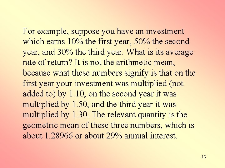 For example, suppose you have an investment which earns 10% the first year, 50%