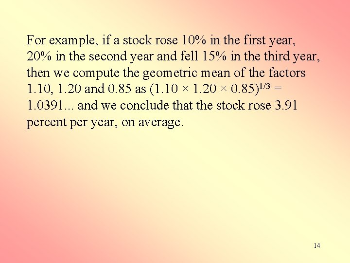 For example, if a stock rose 10% in the first year, 20% in the