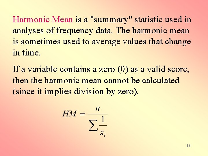 """Harmonic Mean is a """"summary"""" statistic used in analyses of frequency data. The harmonic"""