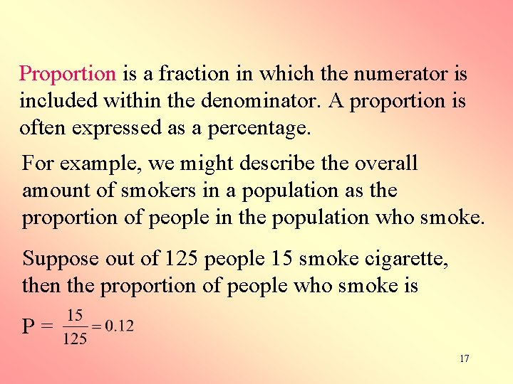 Proportion is a fraction in which the numerator is included within the denominator. A