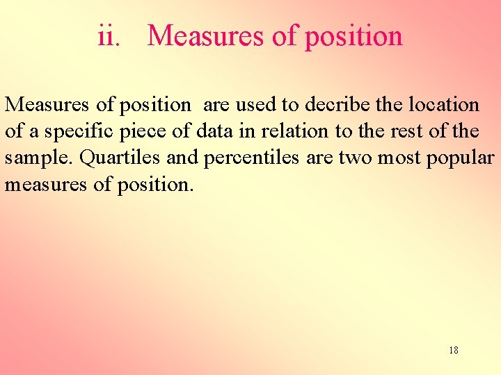 ii. Measures of position are used to decribe the location of a specific piece