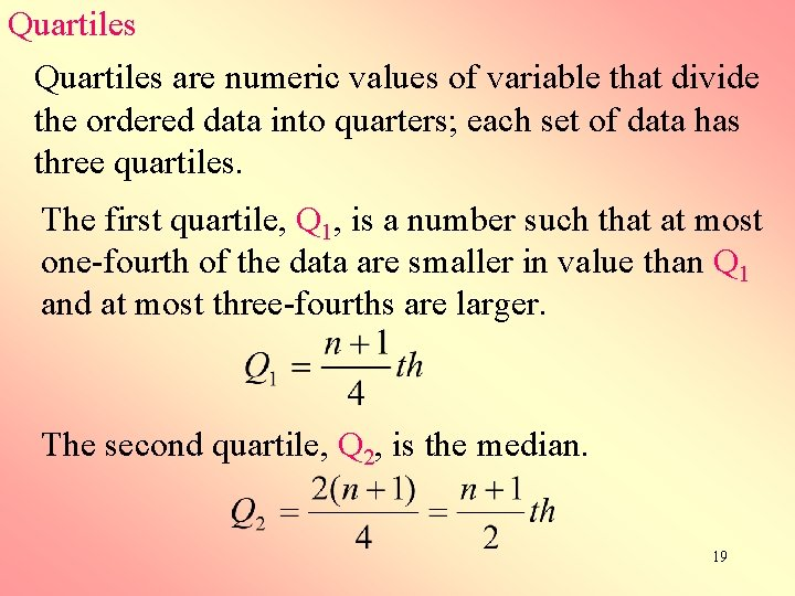 Quartiles are numeric values of variable that divide the ordered data into quarters; each
