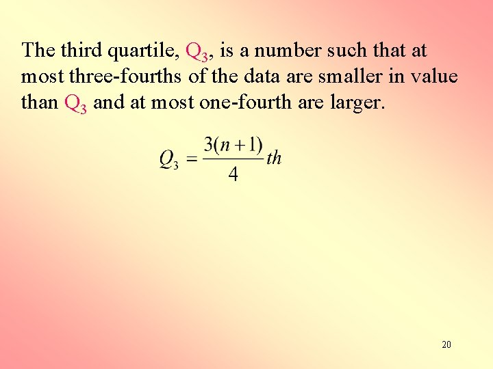 The third quartile, Q 3, is a number such that at most three-fourths of