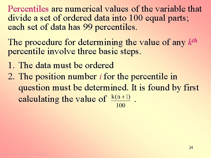 Percentiles are numerical values of the variable that divide a set of ordered data