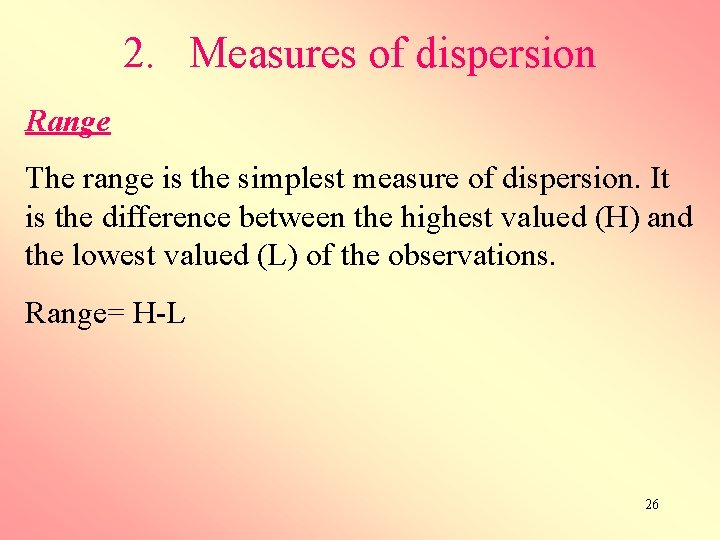 2. Measures of dispersion Range The range is the simplest measure of dispersion. It
