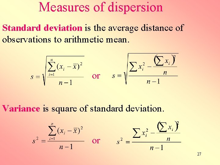 Measures of dispersion Standard deviation is the average distance of observations to arithmetic mean.