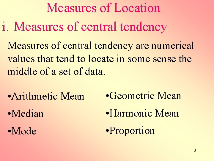Measures of Location i. Measures of central tendency are numerical values that tend to