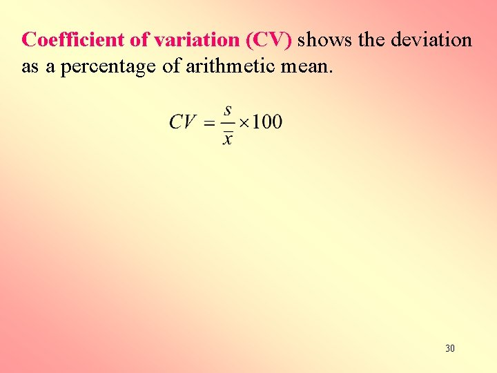 Coefficient of variation (CV) shows the deviation as a percentage of arithmetic mean. 30