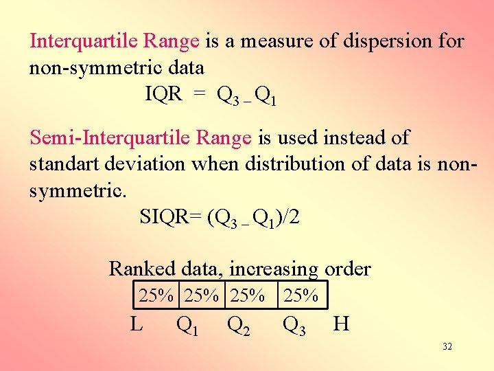 Interquartile Range is a measure of dispersion for non-symmetric data IQR = Q 3