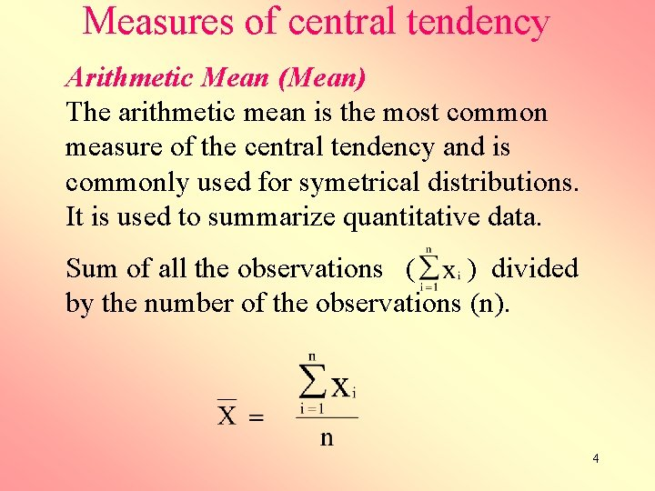 Measures of central tendency Arithmetic Mean (Mean) The arithmetic mean is the most common