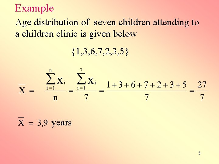 Example Age distribution of seven children attending to a children clinic is given below