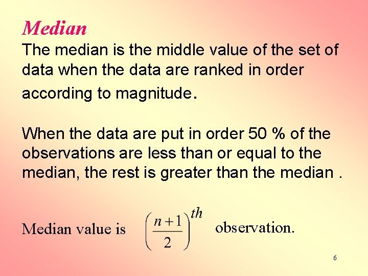 Median The median is the middle value of the set of data when the