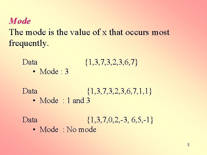 Mode The mode is the value of x that occurs most frequently. Data •
