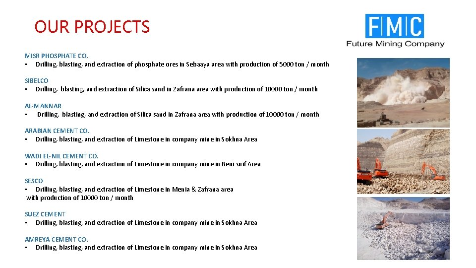 OUR PROJECTS MISR PHOSPHATE CO. • Drilling, blasting, and extraction of phosphate ores in