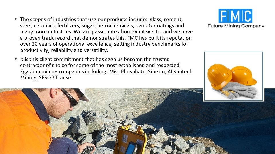 • The scopes of industries that use our products include: glass, cement, steel,