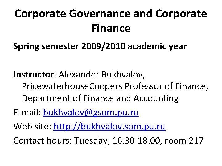 Corporate Governance and Corporate Finance Spring semester 2009/2010 academic year Instructor: Alexander Bukhvalov, Pricewaterhouse.