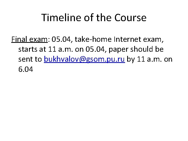 Timeline of the Course Final exam: 05. 04, take-home Internet exam, starts at 11