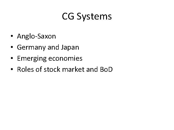 CG Systems • • Anglo-Saxon Germany and Japan Emerging economies Roles of stock market