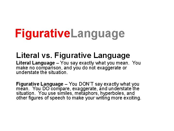 Figurative. Language Literal vs. Figurative Language Literal Language – You say exactly what you