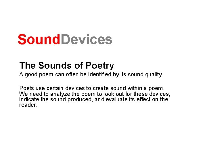 Sound. Devices The Sounds of Poetry A good poem can often be identified by