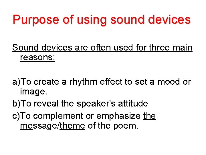 Purpose of using sound devices Sound devices are often used for three main reasons: