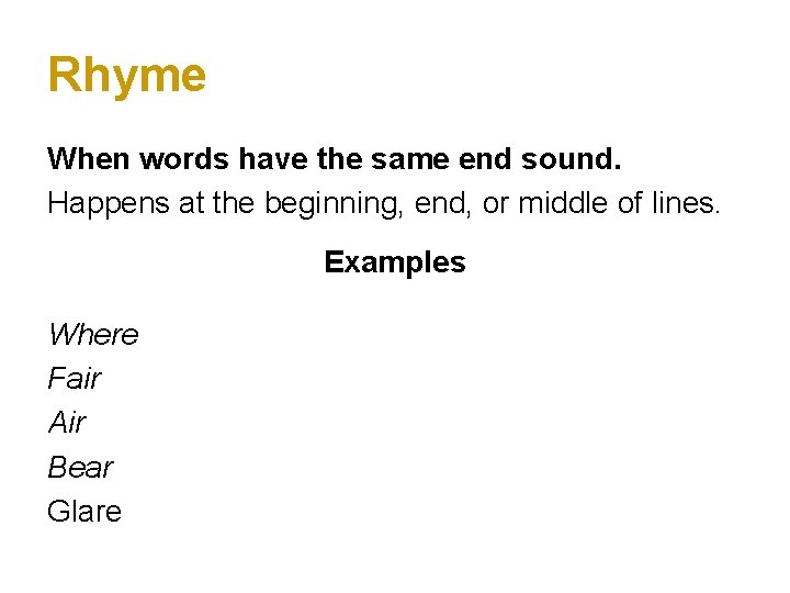 Rhyme When words have the same end sound. Happens at the beginning, end, or