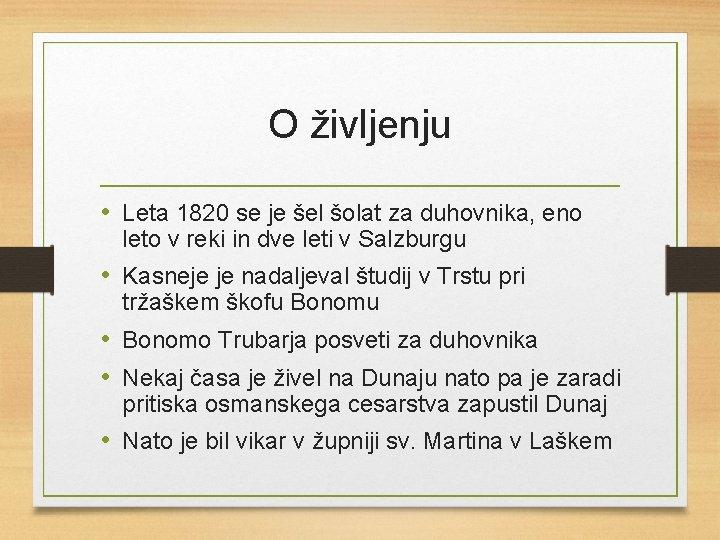 O življenju • Leta 1820 se je šel šolat za duhovnika, eno leto v
