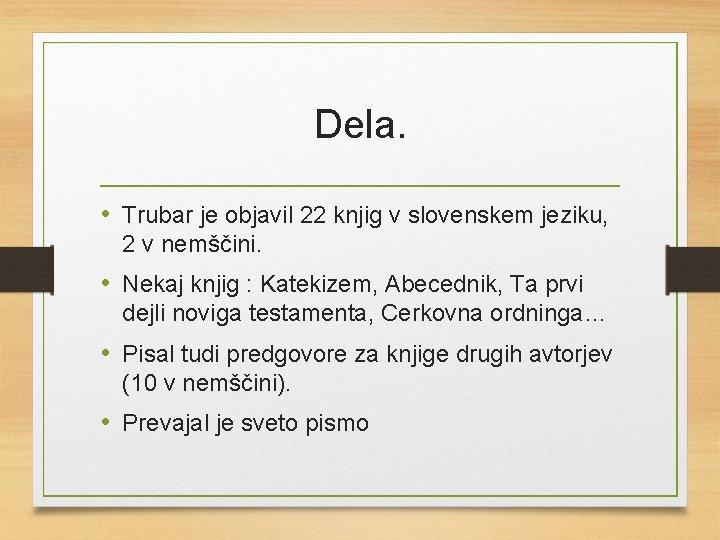 Dela. • Trubar je objavil 22 knjig v slovenskem jeziku, 2 v nemščini. •