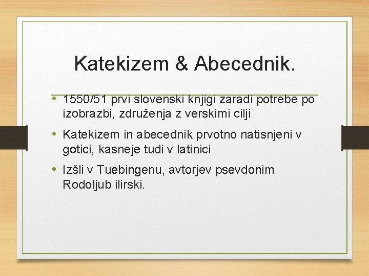 Katekizem & Abecednik. • 1550/51 prvi slovenski knjigi zaradi potrebe po izobrazbi, združenja z