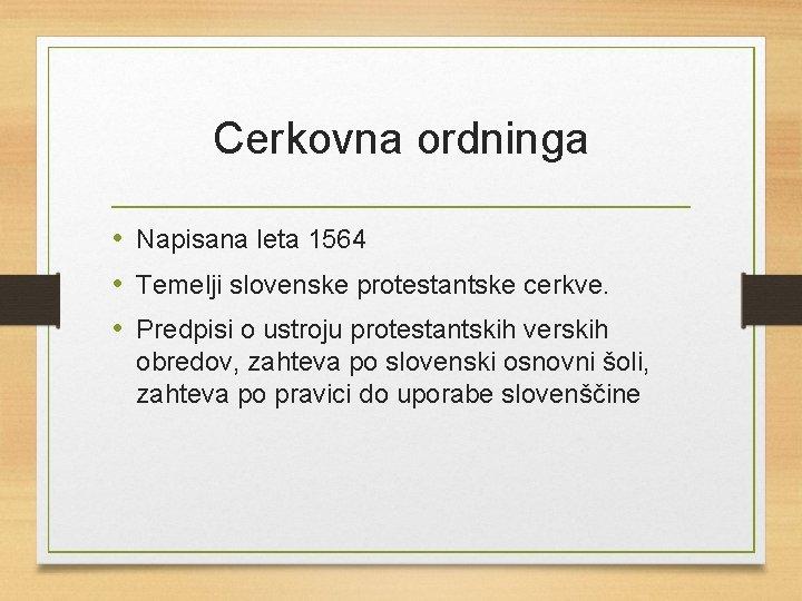Cerkovna ordninga • Napisana leta 1564 • Temelji slovenske protestantske cerkve. • Predpisi o