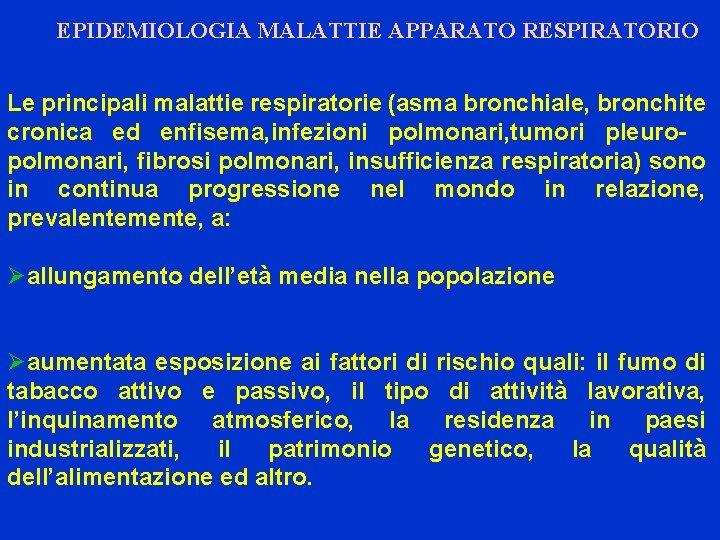 EPIDEMIOLOGIA MALATTIE APPARATO RESPIRATORIO Le principali malattie respiratorie (asma bronchiale, bronchite cronica ed enfisema,
