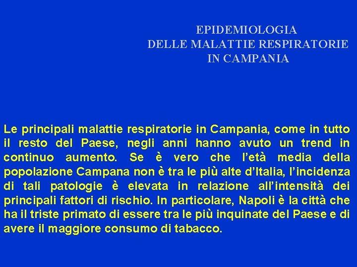 EPIDEMIOLOGIA DELLE MALATTIE RESPIRATORIE IN CAMPANIA Le principali malattie respiratorie in Campania, come in
