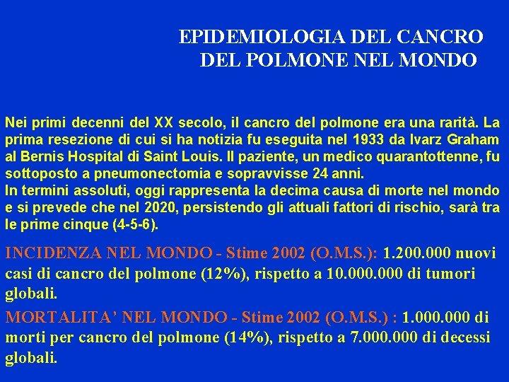 EPIDEMIOLOGIA DEL CANCRO DEL POLMONE NEL MONDO Nei primi decenni del XX secolo, il